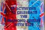 25 Activities for Celebrating the Diamond Jubilee with Kids!